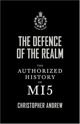The Defence of the Realm: The Authorized History of MI5 By Chri .9780713998856