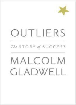 Outliers: The Story of Sucess By Malcolm Gladwell