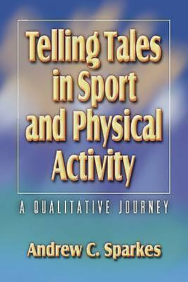 Telling Tales in Sport and Physical Activity: A Qualitative Journey by Andrew...
