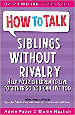 Siblings Without Rivalry: How to Help Your Children Live Together So You Can Liv