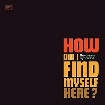The Dream Syndicate 'how Did I Find Myself Here?' Cd (2017)