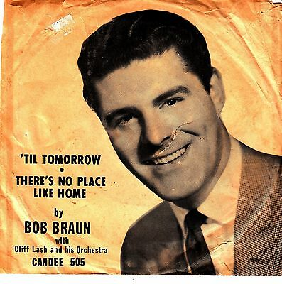 Bob Braun POP 45 & PS (Candee 505) 'Til Tomorrow/There's No Place like Home  VG+