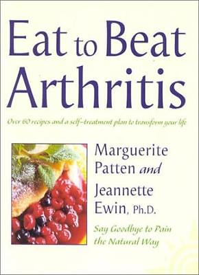 Eat to Beat Arthritis: Over 60 recipes and a self-treatment plan to transform y
