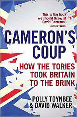 Cameron's Coup: How the Tories took Britain to the Brink, New, Walker, David, To