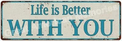 Life is Better WITH YOU Vintage Look Metal Sign 6x18 6180643