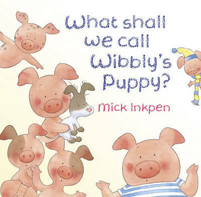 NEW  WHAT SHALL WE CALL  WIBBLY'S PUPPY ( Mick Inkpen ) Wibbly Pig 9781444902655