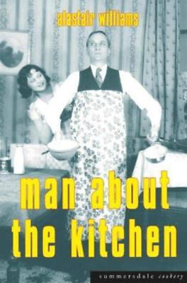 Man About the Kitchen: Recipes for the Reluctant Chef