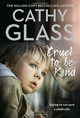 Cruel to Be Kind: Saying no can save a child's life by Cathy Glass Papeback NEW