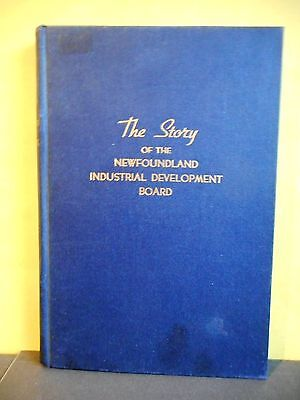 The Story of The Newfoundland Industrial Development Board and Its Work 1942-49