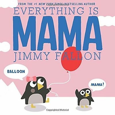 Everything Is Mama  by Jimmy Fallon (Hardcover)