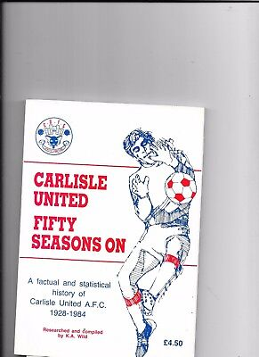 Carlisle United Fifty Seasons On 1928-1984 A Factual & Statistical History