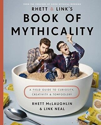 Rhett Link's Book of Mythicality: A Field Guide to Curiosity, Creativity, and To