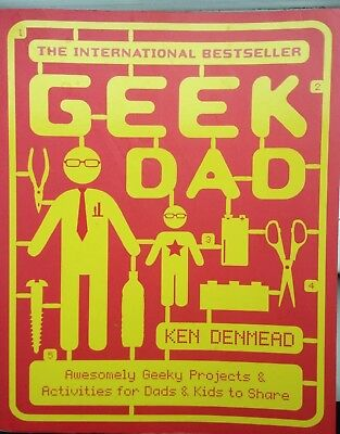 Geek Dad: Awesomely Geeky Projects and Activities for Dads and Kids to Share by