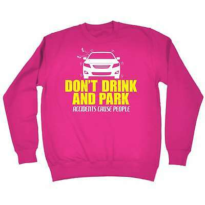 Funny Don't Drink And Park jumper Birthday Novelty Clothing Sweatshirt
