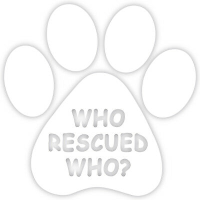 "Who Rescued Who 5"" Decal Sticker Vinyl Adopt Save Dog Puppy Cat Kitten Kitty"
