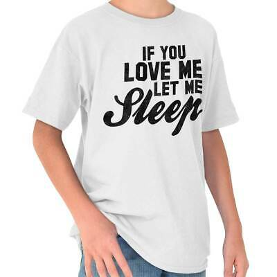 You Love Me Let Me Sleep Funny Lazy Napping Girls Youth T-Shirts Tees Tshirts