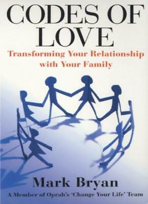 Codes of Love: Transforming your Relationship with your Family By Mark Bryan