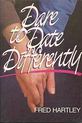 Dare to Date Differently By Fred Hartley