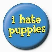 I Hate Puppies Badge CLEARANCE SALE