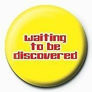 Waiting To Be Discovered Badge CLEARANCE SALE