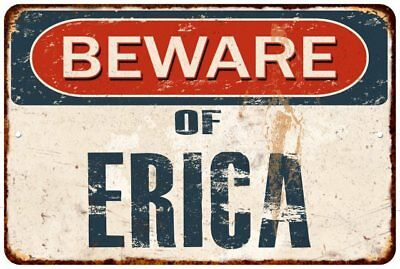 BEWARE OF ERICA Rustic Look Chic Sign Home Décor Gift 8x12 Sign 81201388
