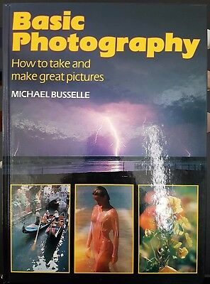 Basic Photography Take Great Pictures Camera Hardcover Book Michael Busselle