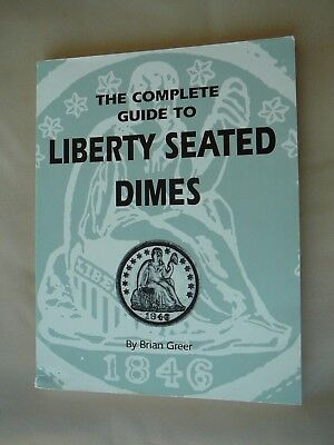 The Complete Guide To Liberty Seated Dimes By Brian Greer,  coin book