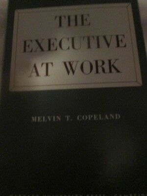 The Executive At Work Melvin T. Copeland 2Nd Printing 1951 Edition W/dj