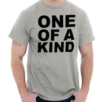 One Of A Kind Funny Sayings Unique Selfish Rude Humorous Quote T-Shirt Tee