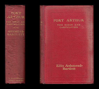 1906 Ashmead-Bartlett PORT ARTHUR  The Siege and Capitulation RUSSO-JAPANESE WAR