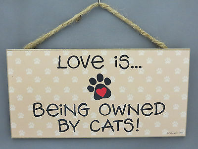Love is Being Owned by Cats Sign Plaque Wall Door Hanging 10 x 5 Pet Lover Gift