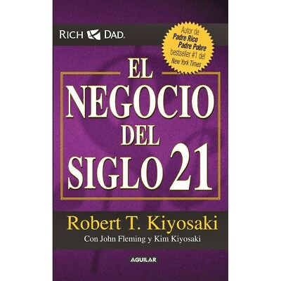 El Negocio del Siglo 21- Robert T. Kiyosaki (Spanish)  - NEW Book