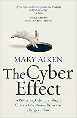 The Cyber Effect: A Pioneering Cyberpsychologist Explains How Human Behaviour Ch