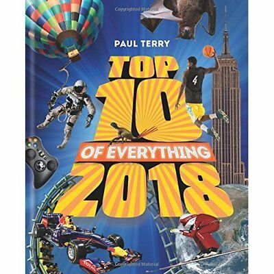 Top 10 of Everything 2018 Paul Terry Hardback World Facts Stats Trivia Reference