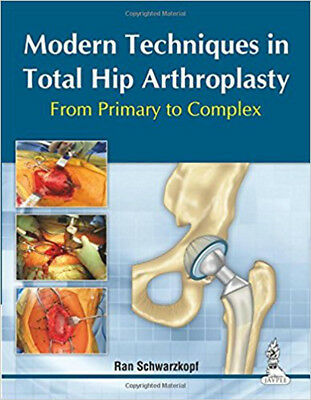 Modern Techniques in Total Hip Arthroplasty: From Primary to Complex, Very Good,