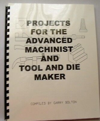 Projects For The Advanced Machinist And Tool & Die Maker