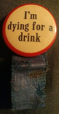 Pabst Blue Ribbon Pinback Button Rare very rare old Vintage Im dying for a drink