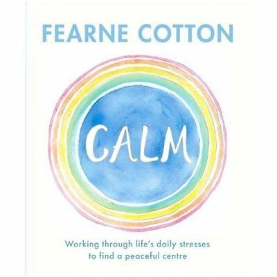 Calm Fearne Cotton NEW Hardback Book Stress Management Self Help Health
