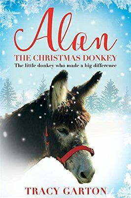 Alan The Christmas Donkey: The little donkey  by Tracy Garton New Paperback Book