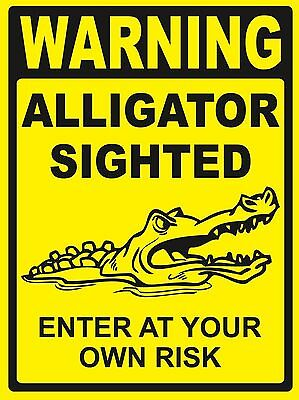 WARNING...ALLIGATOR SIGHTED...Enter At Your Own Risk - SIGN- #PS-465/66