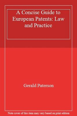 A Concise Guide to European Patents: Law and Practice By Gerald Paterson