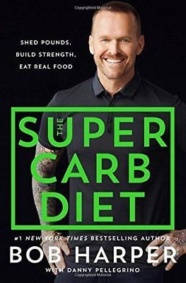 ✔ Super Carb Diet: Shed Pounds, Build Strength, Eat Real Food by Bob Harper  HC