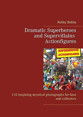 Dramatic Superheroes and Supervillains Actionfigures, Robby Bobby