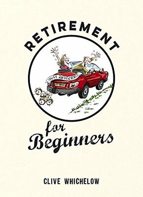 Retirement for Beginners by Clive Whichelow New Hardcover Book