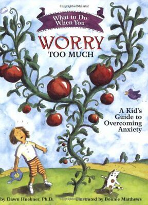 What to Do When You Worry Too Much: A Kid's G by Dawn Huebner New Paperback Book