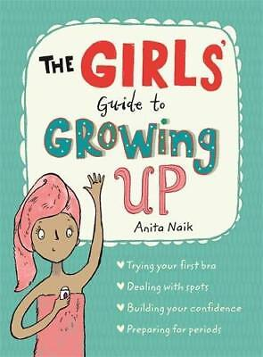 The Girls' Guide to Growing Up by Anita Naik New Paperback Book