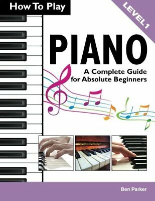 How To Play Piano: A Complete Guide for Absolut by Ben Parker New Paperback Book