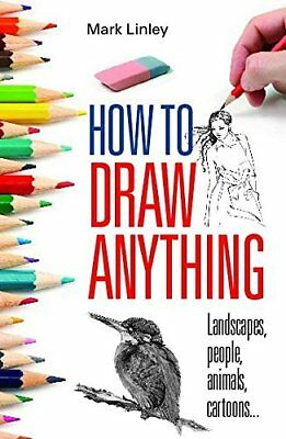 How To Draw Anything by Mark Linley New Paperback Book