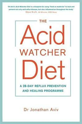 The Acid Watcher Diet: A 28-Day Reflux Pr by Dr Jonathan Aviv New Paperback Book