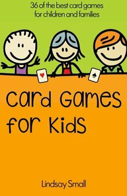 Card Games for Kids: 36 of the Best Card Gam by Lindsay Small New Paperback Book